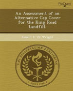 An Assessment of an Alternative Cap Cover for the King Road Landfill. - Robert E Jr Wright