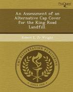 An Assessment of an Alternative Cap Cover for the King Road Landfill. - Robert E Jr Wright