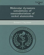 Molecular Dynamics Simulations of Nanoindentation of Nickel Aluminides. - Richard J Seymour