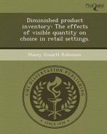 Diminished Product Inventory : The Effects of Visible Quantity on Choice in Retail Settings. - Stacey Gossett Robinson