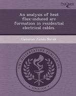 An Analysis of Heat Flux-Induced ARC Formation in Residential Electrical Cables. - Cameron James Novak