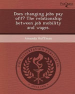 Does Changing Jobs Pay Off? the Relationship Between Job Mobility and Wages. - Amanda Huffman