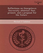 Reflections on Georgetown University Athletics : Past, Present, and a Proposal for the Future . - Michael J Callahan