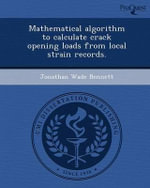 Mathematical Algorithm to Calculate Crack Opening Loads from Local Strain Records. - Jonathan Wade Bennett