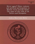 Never Again? Police Violence and Political Participation in Buenos Aires and Sao Paulo : The Cases of the Villa 31 de Retiro and Heliopolis. - Andrea Mara Iwaki Motta