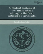 A Content Analysis of the Media Agenda Setting in the Saudi National TV Newscasts. - Faisal Adnan Sabir