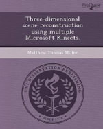 Three-Dimensional Scene Reconstruction Using Multiple Microsoft Kinects. - Matthew Thomas Miller