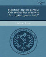 Fighting Digital Piracy : Can Secondary Markets for Digital Goods Help? - Mehmet Turan