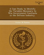 A Case Study to Identify the Variables Necessary to Win Government Contracts in the Defense Industry. - Victor M Ramos