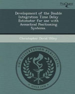 Development of the Double Integration Time Delay Estimator for Use with Acoustical Positioning Systems. - Christopher David Utley