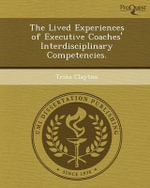 The Lived Experiences of Executive Coaches' Interdisciplinary Competencies. - Trina Clayton