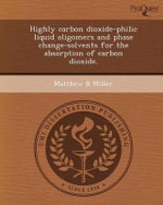 Highly Carbon Dioxide-Philic Liquid Oligomers and Phase Change-Solvents for the Absorption of Carbon Dioxide. - Matthew B Miller