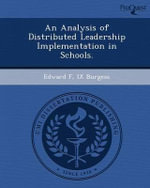 An Analysis of Distributed Leadership Implementation in Schools. - Edward F IX Burgess