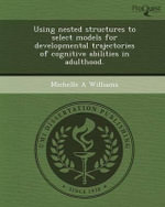 Using Nested Structures to Select Models for Developmental Trajectories of Cognitive Abilities in Adulthood. - Michelle A Williams