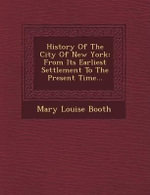 History of the City of New York : From Its Earliest Settlement to the Present Time... - Mary Louise Booth