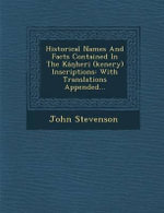 Historical Names and Facts Contained in the Kan Heri (Kenery) Inscriptions : With Translations Appended... - John Stevenson