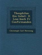 Theophilus : Ein Gebet- U. Lese-Buch Fur Confirmanden - Christoph Carl Hornung