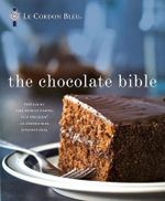 The Chocolate Bible - Le Cordon Bleu