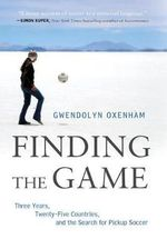 Finding the Game : Three Years, Twenty-Five Countries, and the Search for Pickup Soccer - Gwendolyn Oxenham