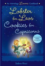 Lobsters for Leos, Cookies for Capricorns : An Astrology Lovers Cookbook - Sabra Ricci
