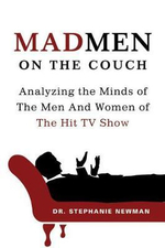 Mad Men on the Couch : Analyzing the Minds of the Men and Women of the Hit TV Show - Dr. Stephanie Newman