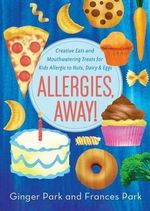 Allergies, Away! : Creative Eats and Mouthwatering Treats for Kids Allergic to Nuts, Dairy, and Eggs - Ginger Park
