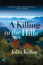 A Killing in the Hills : Bell Elkins Novels - Julia Keller
