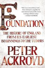 Foundation : The History of England from Its Earliest Beginnings to the Tudors - Peter Ackroyd