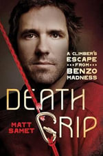 Death Grip : A Climber's Escape from Benzo Madness - Matt Samet
