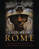 Legions of Rome : The Definitive History of Every Imperial Roman Legion - Stephen Dando-Collins