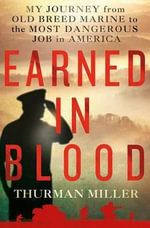 Earned in Blood : My Journey from Old-breed Marine to the Most Dangerous Job in America - Thurman I. Miller