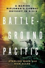 Battleground Pacific : A Marine Rifleman's Combat Odyssey in K/3/5 - Sterling Mace