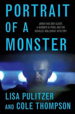 Portrait of a Monster : Joran Van Der Sloot, a Murder in Peru, and the Natalee Holloway Mystery - Lisa Pulitzer