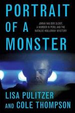 Portrait of a Monster : Joran Van Der Sloot, a Murder in Peru, and the Natalee Holloway Mystery - Lisa Pulitzer