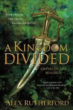 A Kingdom Divided : Empire of the Moghul - Alex Rutherford