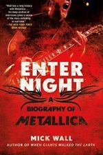 Metallica : Enter Night : The Biography - Mick Wall