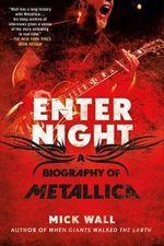 Metallica : Enter Night : The Biography - Mick Wall