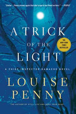 A Trick of the Light : Chief Inspector Gamache Novels - Louise Penny