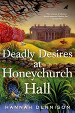 Deadly Desires at Honeychurch Hall : A Mystery - Hannah Dennison