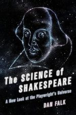 The Science of Shakespeare : A New Look at the Playwright's Universe - Dan Falk