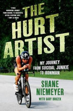 The Hurt Artist : My Journey from Suicidal Junkie to Ironman - Shane Niemeyer