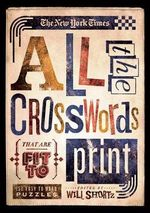 The New York Times All the Crosswords That Are Fit to Print : 150 Easy to Hard Puzzles - New York Times the