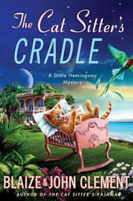 The Cat Sitter's Cradle : A Dixie Hemingway Mystery - John Clement