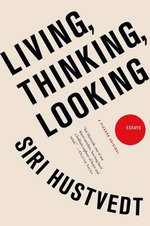 Living, Thinking, Looking : Essays - Siri Hustvedt