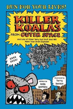 Killer Koalas from Outer Space  : And Lots of Other Very Bad Stuff That Will Make Your Brain Explode! - Andy Griffiths