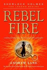 Rebel Fire : Sherlock Holmes: The Legend Begins - Andrew Lane