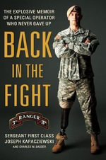 Back in the Fight : The Explosive Memoir of a Special Operator Who Never Gave Up - Joseph Kapacziewski