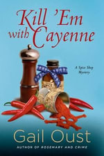 Kill 'em with Cayenne : A Spice Shop Mystery - Gail Oust