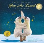 Nancy Tillman's You Are Loved Collection : On the Night You Were Born; Wherever You Are, My Love Will Find You; And the Crown on Your Head - Nancy Tillman