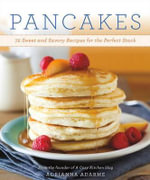 Pancakes : 72 Sweet and Savory Recipes for the Perfect Stack - Adrianna Adarme